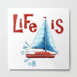 Life is ... Hop on! Metal Print
