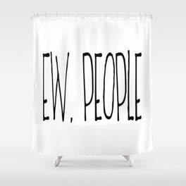 Ew People, Home Decor, Funny Poster, Funny Quote, Home Sweet Home Shower Curtain