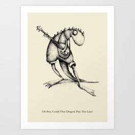 Oh Boy Could That Dragon Play The Lute Art Print