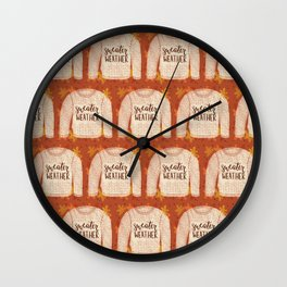 Sweater Weather is Better! Wall Clock