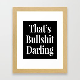 THAT'S BULLSHIT DARLING (Black & White) Framed Art Print