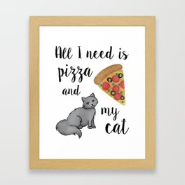 All I Need is Pizza and My Cat Framed Art Print