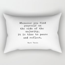 Whenever you find yourself on the side of the majority, it is time to pause and reflect. Mark Twain Rectangular Pillow