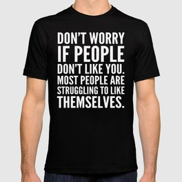 Don't Worry If People Don't Like You (Black) T-shirt