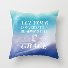 Let Your Conversation Be Full of Grace - Colossians 4:6 Throw Pillow