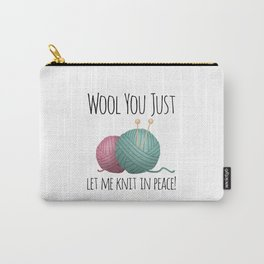 Wool You Just Let Me Knit In Peace Carry-All Pouch