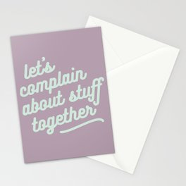 let's complain about stuff together Stationery Cards