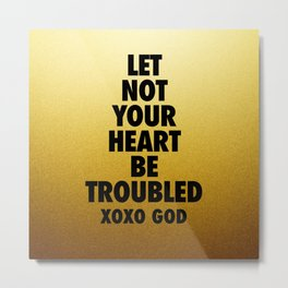 Let Not Your Heart Be Troubled Metal Print