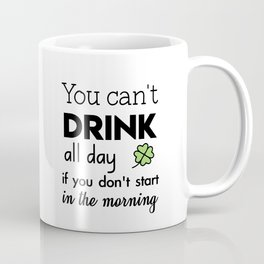 you can't drink all day if you don't start in the morning Coffee Mug
