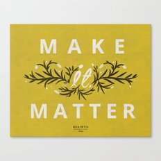 Make it Matter Canvas Print