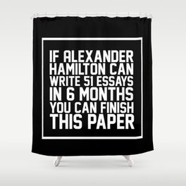 If alexander hamilton can write 51 essays in 6 months you can finish this paper Black Shower Curtain