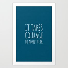 It takes courage to admit fear. Art Print