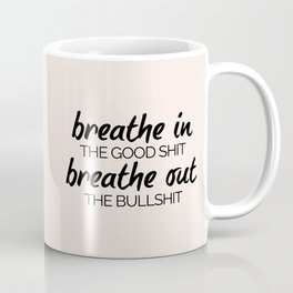 Breathe In The Good Shit (Oatmeal) Funny Quote Coffee Mug