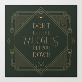 Don't Let The Muggles Get You Down Canvas Print
