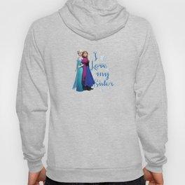 I love my sister ~ Frozen ~ Anna & Elsa Hoody