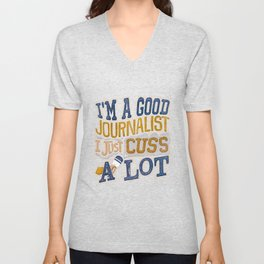 I'm A Good Journalist I Just Cuss A Lot Quote Gift design Unisex V-Neck