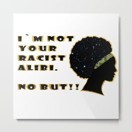 I`m not your racist alibi. Metal Print