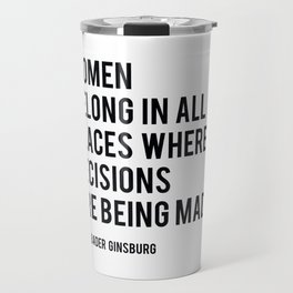 Women Belong In All Places, Ruth Bader Ginsburg, RBG, Motivational Quote Travel Mug