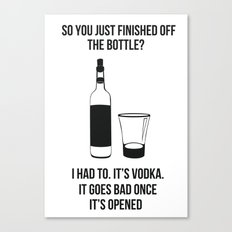 It's Vodka. It goes bad once it's opened v2 Canvas Print