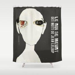 « le roi se meurt »  des mots de jean leloup Shower Curtain