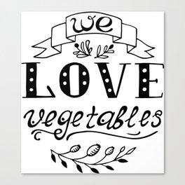We Love Vegetables Canvas Print