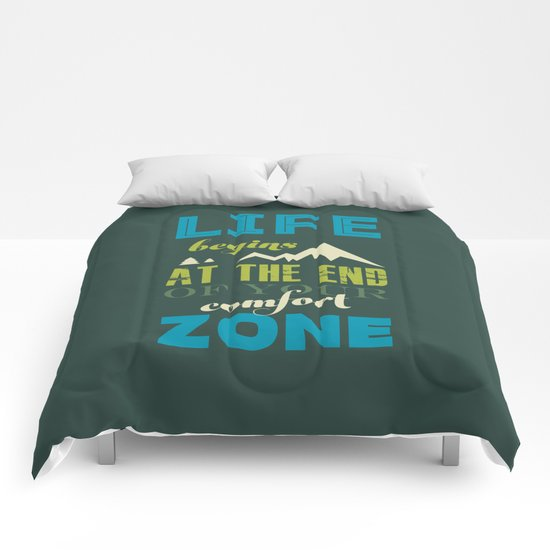 Life begins at the end of your comfort zone. Comforters