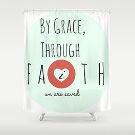 By Grace Through Faith Shower Curtain