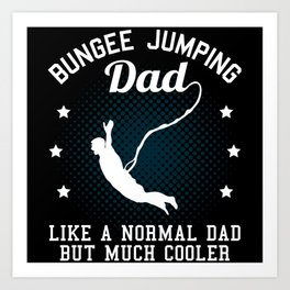Bungee Jumping Dad Father Saying Gift Art Print