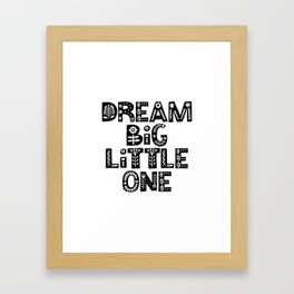 Dream Big Little One inspirational wall art black and white typography poster home wall decor Framed Art Print