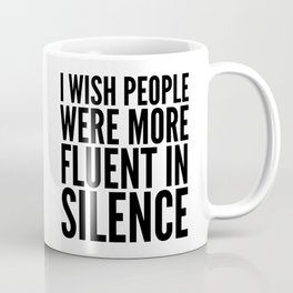 I Wish People Were More Fluent in Silence Coffee Mug