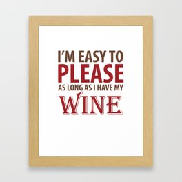 Easy to Please As Long as I Have Wine T-Shirt Framed Art Print