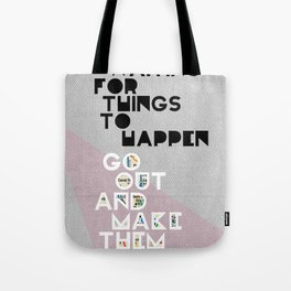 Stop Waiting for Things to Happen Tote Bag