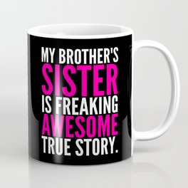 My Brother's Sister is Freaking Awesome True Story (Black - White - Pink) Coffee Mug