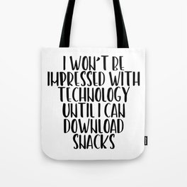 I won't be impressed by technology until I can download snacks Tote Bag