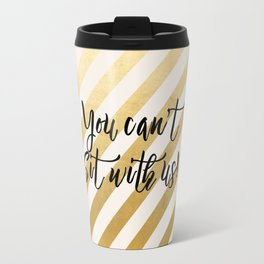 You Can't Sit With Us! Travel Mug
