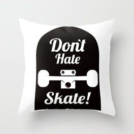 Don't hate, skate Throw Pillow