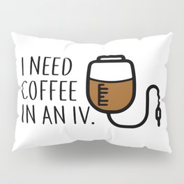 I need coffee in an iv. Pillow Sham