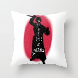 We All go a little mad sometimes Throw Pillow