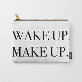 Wake up. Make up. Carry-All Pouch