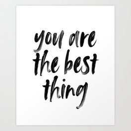 You are the best thing Art Print