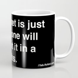 the internet is just a fad. Coffee Mug