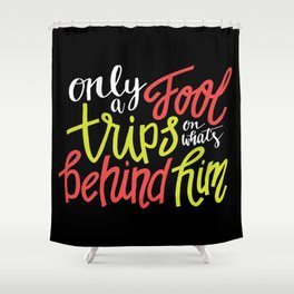 Only A Fool Trips On What's Behind Him Shower Curtain