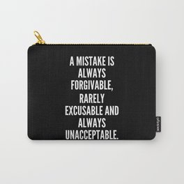 A mistake is always forgivable rarely excusable and always unacceptable Carry-All Pouch