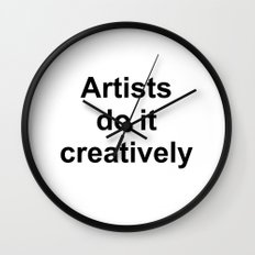 Artists Do It Creatively Wall Clock