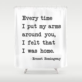 Every time i put my arms around you Shower Curtain