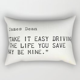 """""""Take it easy driving– the life you save may be mine.""""James Dean Rectangular Pillow"""