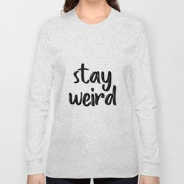 Stay Weird, Typographic Print, Quote Prints, Inspirational Quote, Modern Art, Motivational Quote Long Sleeve T-shirt