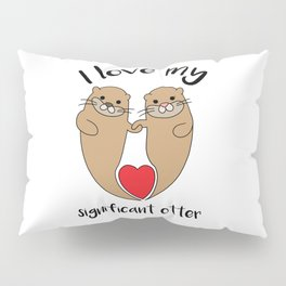 Significant otter Love Relationship romantic gift Pillow Sham