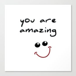 you are amazing! Canvas Print