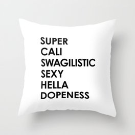 SUPER CALI SWAGILISTIC SEXY HELLA DOPENESS Throw Pillow